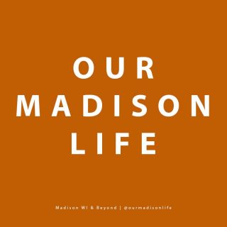 Our Madison Life